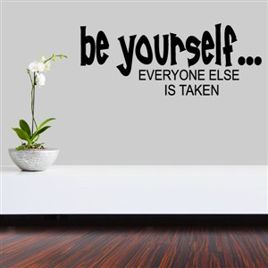 Be yourself… Everyone else is taken - Vinyl Wall Decal - Wall Quote - Wall Decor