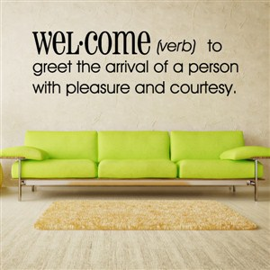 Definition: Welcome verb - to greet the arrival of a person with pleasure - Vinyl Wall Decal - Wall Quote - Wall Decor