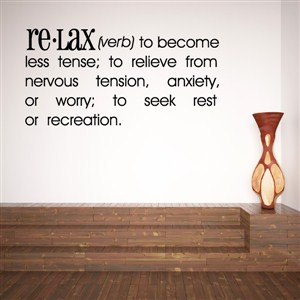 Definition: Relax verb - to become less tense - Vinyl Wall Decal - Wall Quote - Wall Decor
