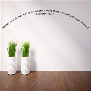 Better is a dinner of herbs where love is - Proverbs 15:17 - Vinyl Wall Decal - Wall Quote - Wall Decor