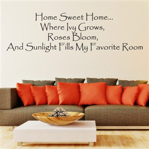 Home sweet home…where ivy grows, roses bloom - Vinyl Wall Decal - Wall Quote - Wall Decor