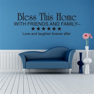 Bless this home with friends and family - Vinyl Wall Decal - Wall Quote - Wall Decor