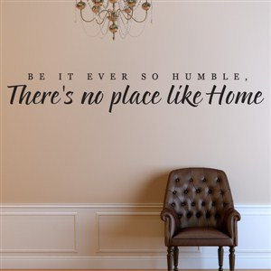 Be it ever so humble, There's no place like Home - Vinyl Wall Decal - Wall Quote - Wall Decor