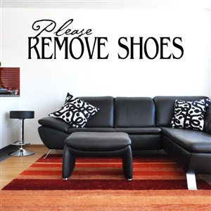 Please remove shoes - Vinyl Wall Decal - Wall Quote - Wall Decor