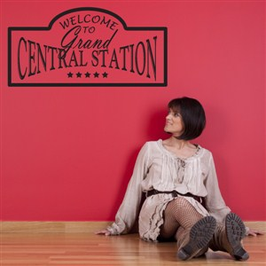 Welcome to grand central station - Vinyl Wall Decal - Wall Quote - Wall Decor