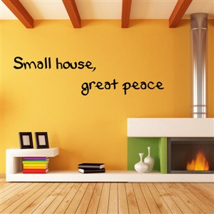 Small house, great peace - Vinyl Wall Decal - Wall Quote - Wall Decor