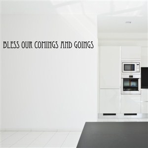 Bless our comings and goings - Vinyl Wall Decal - Wall Quote - Wall Decor