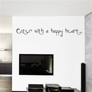 Enter with a happy heart… - Vinyl Wall Decal - Wall Quote - Wall Decor