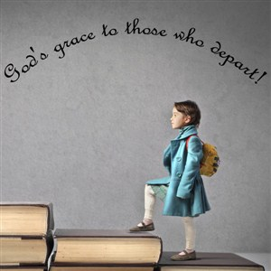 God's grace to those who depart! - Vinyl Wall Decal - Wall Quote - Wall Decor