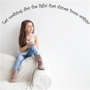 Let nothing dim the light that shines from within - Vinyl Wall Decal - Wall Quote - Wall Decor