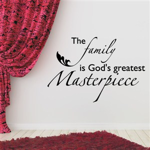 The family is God's greatest masterpiece - Vinyl Wall Decal - Wall Quote - Wall Decor