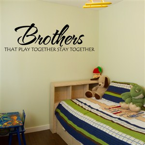 Brothers that play together stay together - Vinyl Wall Decal - Wall Quote - Wall Decor