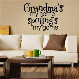 Grandma's my name spoiling's my game - Vinyl Wall Decal - Wall Quote - Wall Decor