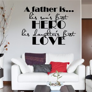 A father is…his son's first hero his daughter's first love - Vinyl Wall Decal - Wall Quote - Wall Decor