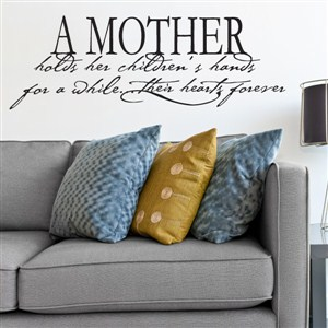 A mother holds her children's hands for a while but their hearts forever - Vinyl Wall Decal - Wall Quote - Wall Decor
