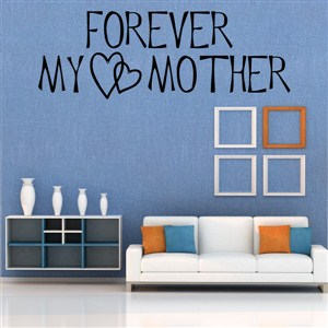 Forever my mother - Vinyl Wall Decal - Wall Quote - Wall Decor