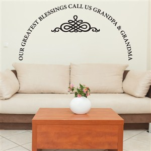 Our greatest blessings call us Grandpa & Grandma - Vinyl Wall Decal - Wall Quote - Wall Decor