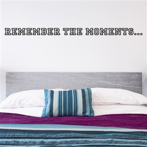 Remember the moments… - Vinyl Wall Decal - Wall Quote - Wall Decor