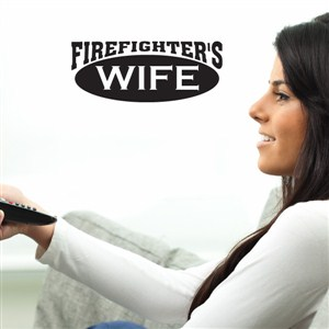 Firefighter's wife - Vinyl Wall Decal - Wall Quote - Wall Decor