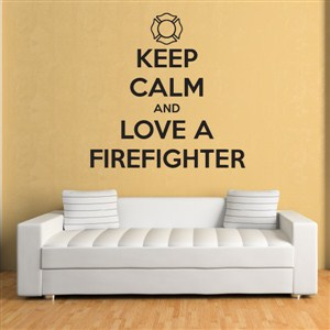 Keep calm and love a firefighter - Vinyl Wall Decal - Wall Quote - Wall Decor