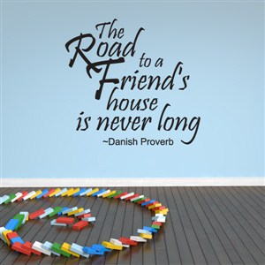 The road to a friend's house is never long - Danish Proverb - Vinyl Wall Decal - Wall Quote - Wall Decor