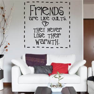 Friends are like quilts. They never lose their warmth. - Vinyl Wall Decal - Wall Quote - Wall Decor