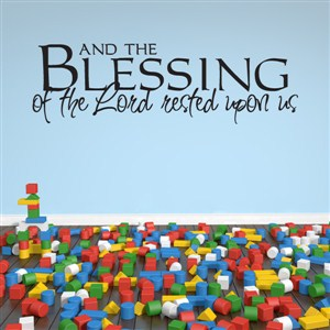 And the blessing of the lord rested upon us - Vinyl Wall Decal - Wall Quote - Wall Decor