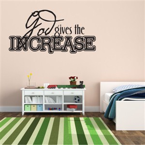 God gives the increase - Vinyl Wall Decal - Wall Quote - Wall Decor