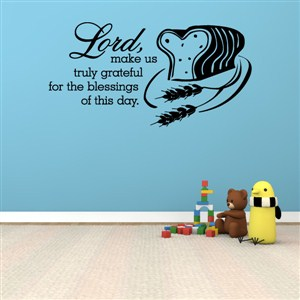 Lord, make us truly grateful for the blessings of this day. - Vinyl Wall Decal - Wall Quote - Wall Decor