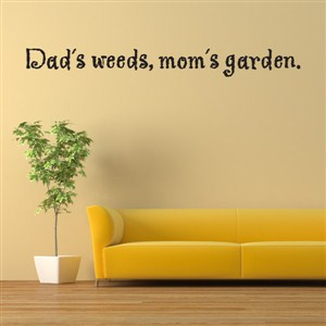 Dad's weeds, mom's garden. - Vinyl Wall Decal - Wall Quote - Wall Decor