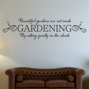 Beautiful gardens are not made by sitting quietly in the shade - Vinyl Wall Decal - Wall Quote - Wall Decor