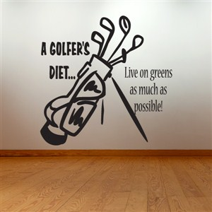 A golfer's diet… live on greens as much as possible! - Vinyl Wall Decal - Wall Quote - Wall Decor
