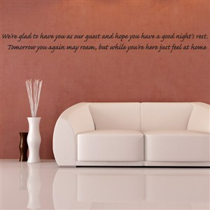 We're glad to have you as our guest and hope you have a good - Vinyl Wall Decal - Wall Quote - Wall Decor