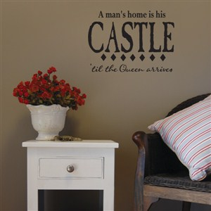 A man's home is his castle 'til the queen arrives - Vinyl Wall Decal - Wall Quote - Wall Decor