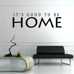 It's good to be home - Vinyl Wall Decal - Wall Quote - Wall Decor