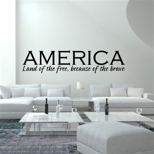 America land of the free, because of the brave - Vinyl Wall Decal - Wall Quote - Wall Decor