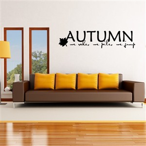 Autumn we rake, we pile, we jump - Vinyl Wall Decal - Wall Quote - Wall Decor