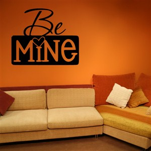 Be Mine - Vinyl Wall Decal - Wall Quote - Wall Decor