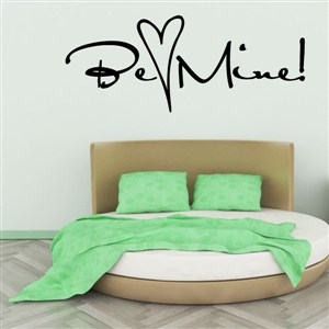 Be Mine! - Vinyl Wall Decal - Wall Quote - Wall Decor