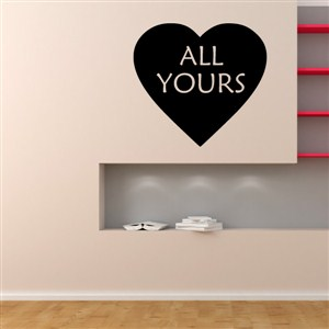 All Yours - Vinyl Wall Decal - Wall Quote - Wall Decor