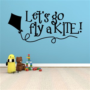 Let's go fly a kite! - Vinyl Wall Decal - Wall Quote - Wall Decor