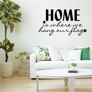 Home is where we hang out flag - Vinyl Wall Decal - Wall Quote - Wall Decor