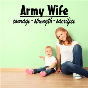 Army Wife courage strength sacrifice - Vinyl Wall Decal - Wall Quote - Wall Decor