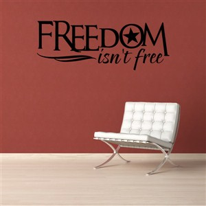 Freedom isn't free - Vinyl Wall Decal - Wall Quote - Wall Decor