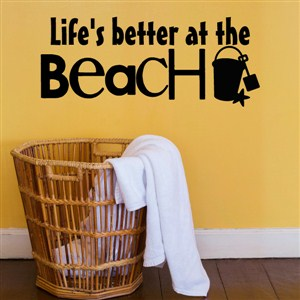 Life's better at the beach - Vinyl Wall Decal - Wall Quote - Wall Decor