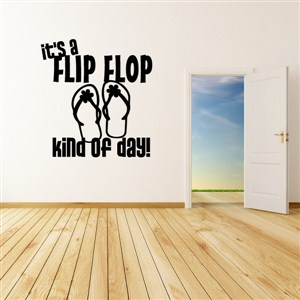 It's a flip flop kind of day! - Vinyl Wall Decal - Wall Quote - Wall Decor