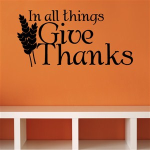 In all things Give Thanks - Vinyl Wall Decal - Wall Quote - Wall Decor