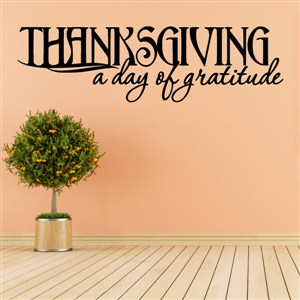 Thanksgiving a day of gratitude - Vinyl Wall Decal - Wall Quote - Wall Decor