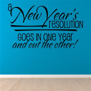 A New Year's Resolution goes in one year and out the other! - Vinyl Wall Decal - Wall Quote - Wall Decor