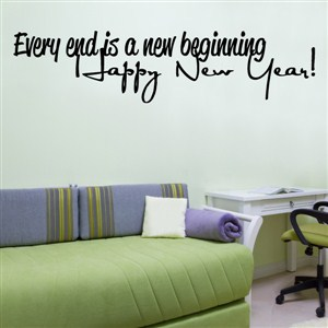 Every end is a new beginning Happy New Year! - Vinyl Wall Decal - Wall Quote - Wall Decor